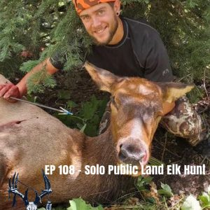 Episode 108 – Solo Public Land Elk Hunt