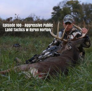 Episode 100 – Aggressive Public Land Tactics with Byron Horton