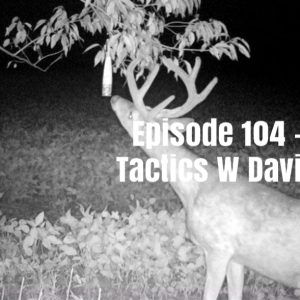 Episode 104 – Pre-Rut Tactics With David Weaver