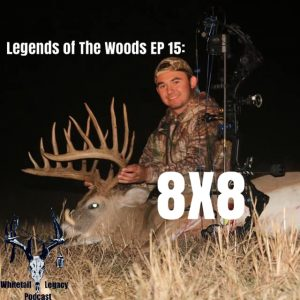 Legends of The Woods EP 15: 8×8
