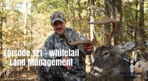 Episode 121 – Whitetail Land Management