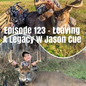 Episode 123 – Leaving a Legacy With Jason Cue