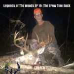 Legends of The Woods EP 19: The Brow  Tine Buck