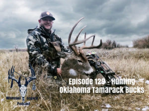 Episode 129 – Oklahoma Tamarack Bucks