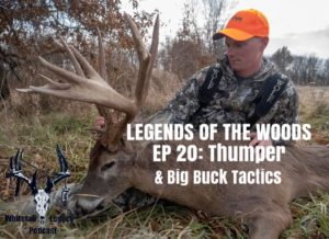 Legends Of The Woods EP 20: Thumper and Big Buck Tactics