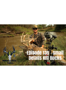 Episode 135 – Small Details Kill Bucks