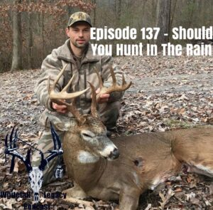 Episode 137 – Should You Hunt In The Rain