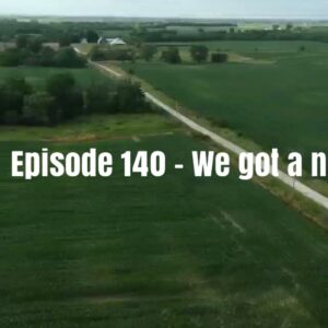 Episode 140 – We Got a New Farm