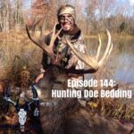 Episode 144 – Hunting Doe Bedding