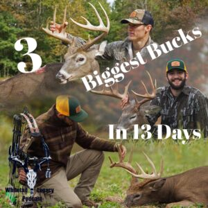 Episode 156 – 3 Biggest Bucks in 13 Days