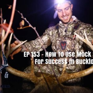 Episode 153 – How To Use Mock Scrapes For Success In Bucktober