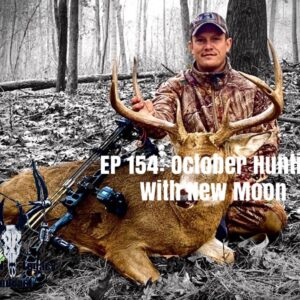 Episode 154 – October Hunting With New Moon