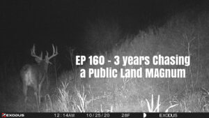 Episode 160 – 3 Years Chasing a Public Land Magnum