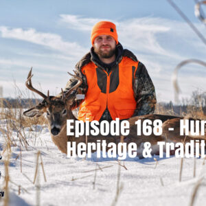 Episode 168 – Hunting Heritage and Traditions
