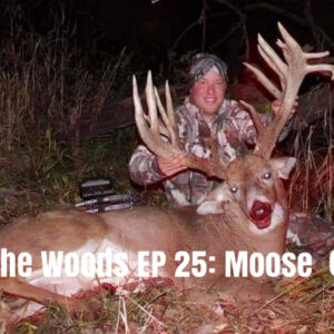 Legends of The Woods EP 25: Moose A 252″ Buck