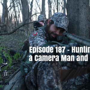 Episode 187 – Hunting With a Camera Man and Setups