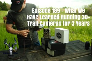 Episode 189 – What We Have Learned Running 30+ Trail Cameras For 3 Years