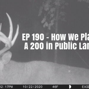 Episode 190 – How We Plan To Kill a 200 Inch Public Land Buck